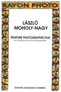 Laszlo Moholy-Nagy - Peinture, photographie, film - Et autres écrits sur la photographie.