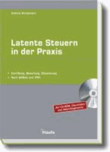 Latente Steuern in der Praxis - Ermittlung, Bewertung, Bilanzierung. Nach BilMoG und IFRS.