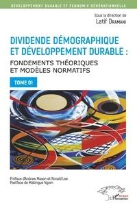 Latif Dramani - Dividende démographique et développement durable - Fondements théoriques et modèles normatifs Tome 1.