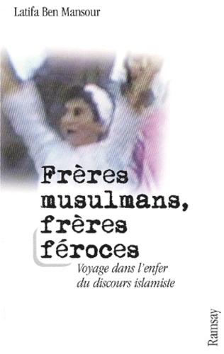 Latifa Ben Mansour - Frères musulmans, frères féroces. - Voyage dans l'enfer du discours islamiste.
