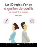 Latifa Gallo - Les 50 règles d'or de la gestion de conflits - Au travail, à la maison.