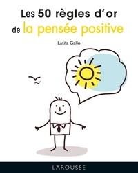 Latifa Gallo - Les 50 règles d'or de la pensée positive.