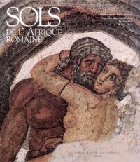 Latifa Slim et Gérard Mermet - Sols de l'Afrique romaine - Mosaïques de Tunisie.