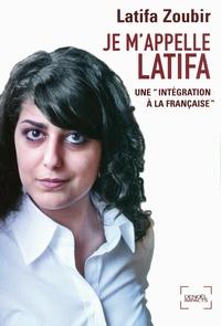 """Latifa Zoubir - Je m'appelle Latifa - Une """"intégration"""" à la française."""