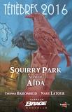 Latour Marie Baronheid Thomas - Squirry Park, suivi de Aïda - Ténèbres 2016, T1.