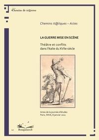 Lattarico J-francois - La guerre mise en scène. Théâtre et conflits dans l'Italie du XVIIe siècle..