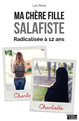 """Lau Nova - """"Ma chère fille salafiste"""" - De la conversion de ma fille à l'âge de 12 ans à son appartenance à la communauté salafiste."""
