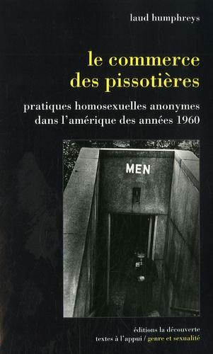 Laud Humphreys - Le commerce des pissotières - Pratiques homosexuelles anonymes dans l'Amérique des années 1960.