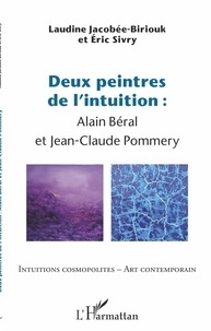 Laudine Jacobée-Biriouk et Eric Sivry - Deux peintres de l'intuition : Alain Béral et Jean-Claude Pommery.