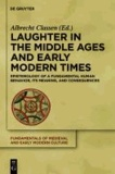 Laughter in the Middle Ages and Early Modern Times - Epistemology of a Fundamental Human Behavior, its Meaning, and Consequences.