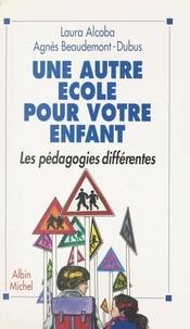 Laura Alcoba et Agnès Beaudemont-Dubus - Une autre école pour votre enfant - Les pédagogies différentes.