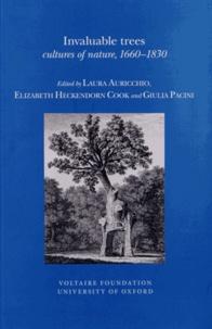 Laura Auricchio et Elizabeth Heckendorn Cook - Invaluable trees - Cultures of nature, 1660-1830.