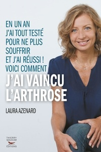 Laura Azenard - Comment j'ai vaincu l'arthrose.