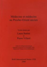 Laura Battini et Pierre Villard - Médecine et médecins au Proche-Orient ancien - Actes du Colloque International organisé à Lyon les 8 et 9 novembre 2002, Maison de l'Orient et de la Méditerranée.