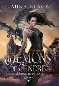 Laura Black - Démons de cendre - 1 - Le chant du phoenix - Le chant du Phoenix.