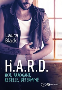 Laura Black - H.A.R.D - Hot, Arrogant, Rebelle, Déterminé.