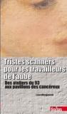 Laura Boujasson - Tristes scanners pour les travailleurs de l'aube - Des ateliers du 93 aux pavillons des cancéreux.