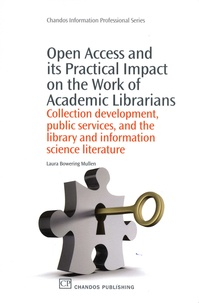 Laura Bowering Mullen - Open Access and its Practical Impact on the Work of Academic Librarians - Collection development, public services, and the library and information science literature.