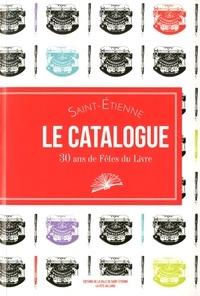 Laura Brohan et Laurianne Michalet - Saint-Etienne, le catalogue - 30 ans de Fête du livre.