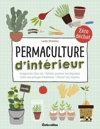 Permaculture d'intérieur. Composter chez soi/Refaire pousser ses légumes/ Créer son potager d'intérieur/Planter ses noyaux