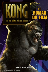 Laura Burns et Melinda Metz - King Kong - Le roman du film.