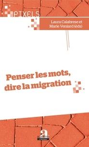 Laura Calabrese et Marie Veniard - Penser les mots, dire la migration.