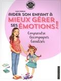 Laura Caldironi - Aider son enfant à mieux gérer ses émotions ! - Comprendre, accompagner, canaliser.