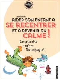 Laura Caldironi - Aider son enfant à se recentrer et à revenir au calme ! - Comprendre, cadrer, accompagner.