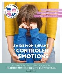Laura Caldironi - J'aide mon enfant à contrôler ses émotions - Des clés pour comprendre votre enfant, des conseils pratiques, des cartes d'activités ciblées.