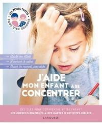 Laura Caldironi - J'aide mon enfant à se concentrer - Des clés pour comprendre votre enfant, des conseils pratiques, des cartes d'activités ciblées.