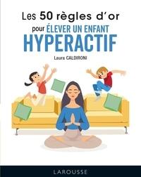Laura Caldironi - Les 50 règles d'or pour élever un enfant hyperactif.