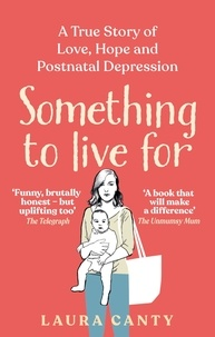 Laura Canty - Something To Live For - My Postnatal Depression and How the NHS Saved Us.