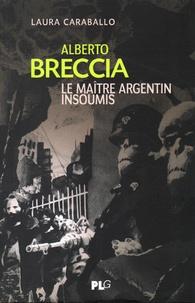 Laura Caraballo - Alberto Breccia - Le maître argentin insoumis.