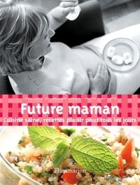 Laura Cariel et Véronique Liégeois - Future maman - Cuisine saine, recettes plaisir pour tous les jours.