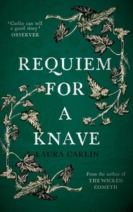 Laura Carlin - Requiem for a Knave - The new novel by the author of The Wicked Cometh.