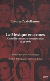 Laura Castellanos - Le Mexique en armes - Guérilla et contre-insurrection 1943-1981.