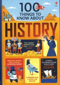 Laura Cowan et Alex Frith - 100 Things to Know about History.