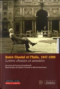 Laura De Fuccia et Eva Renzulli - Chastel et l'Italie 1947-1990 - Lettres choisies et annotées.