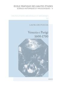 Laura De Fuccia - Venezia e Parigi, 1600-1700 - La pittura veneziana e la Francia: fortuna e dialoghi.