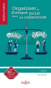 Laura Derridj - Organiser le dialogue social dans sa collectivité - 1re ed..
