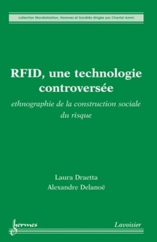 Laura Draetta et Alexandre Delanoë - RFID, une technologie controversée - Ethnographie de la construction sociale du risque.