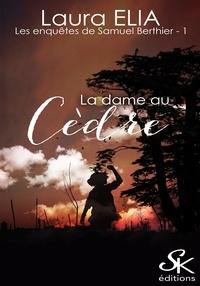 Laura Elia - La dame au Cèdre - Les enquêtes de Samuel Berthier, T1.