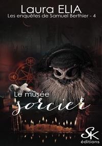 Laura Elia - Le musée sorcier - Les enquêtes de Samuel Berthier, T4.