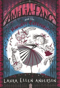 Laura Ellen Anderson - Amelia Fang and the Naughty Caticorns.