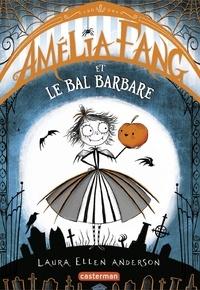 Laura Ellen Anderson - Amélia Fang Tome 1 : Amélia Fang et le Bal barbare.