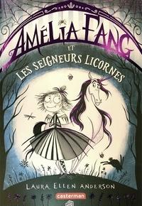 Laura Ellen Anderson - Amélia Fang Tome 2 : Amélia Fang et les seigneurs licornes.