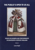 Laura Engel - The Public's Open to Us All - Essays on Women and Performance in Eighteenth-Century England.