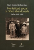 Laura EscobarideQuerejazu - Mentalidad social y niñez abandonada en La Paz (1900-1948).