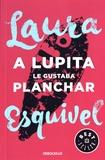 Laura Esquivel - A Lupita le gustaba planchar.