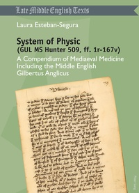 Laura Esteban segura - System of Physic (GUL MS Hunter 509, ff. 1r-167v) - A Compendium of Mediaeval Medicine Including the Middle English Gilbertus Anglicus.